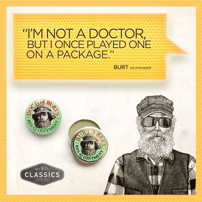 Our co-founder Roxanne Quimby had the idea to put Burt's face on the first tin of Res-Q Ointment and call it Doctor Burt's. While it might not be called Doctor Burt's anymore, it still does a great job at helping to fix what ails you. And it's Burt's favorite product! http://www.burtsbees/classics