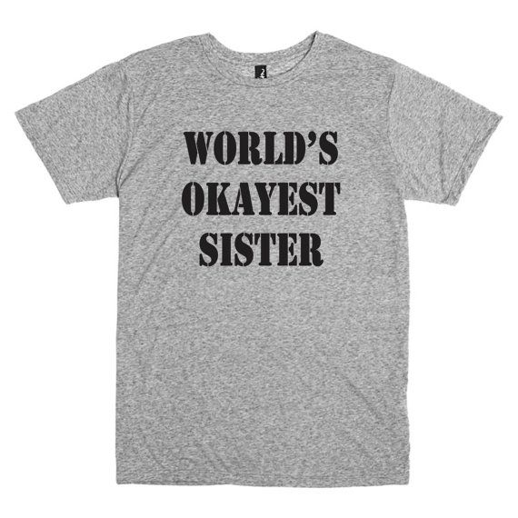 Funny T shirt for sister.  World's okayest by PinkPigPrinting