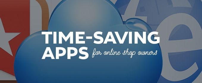 6 Time-Saving Apps for Online Shop Owners