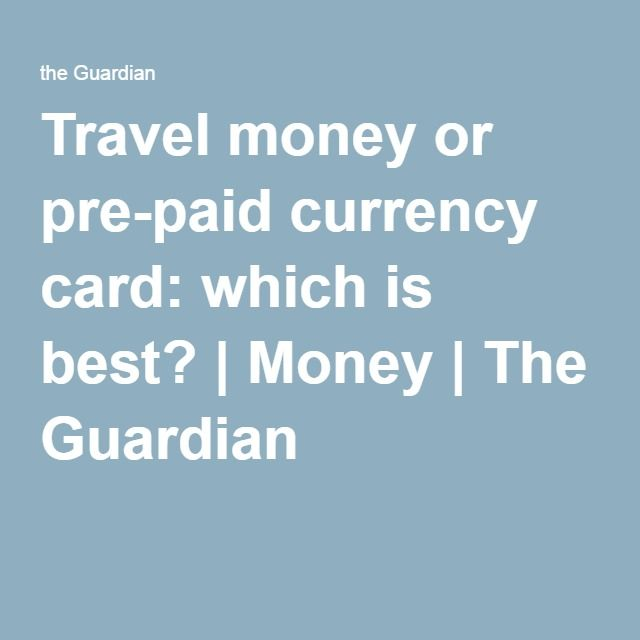 Travel money or pre-paid currency card: which is best? | Money | The Guardian