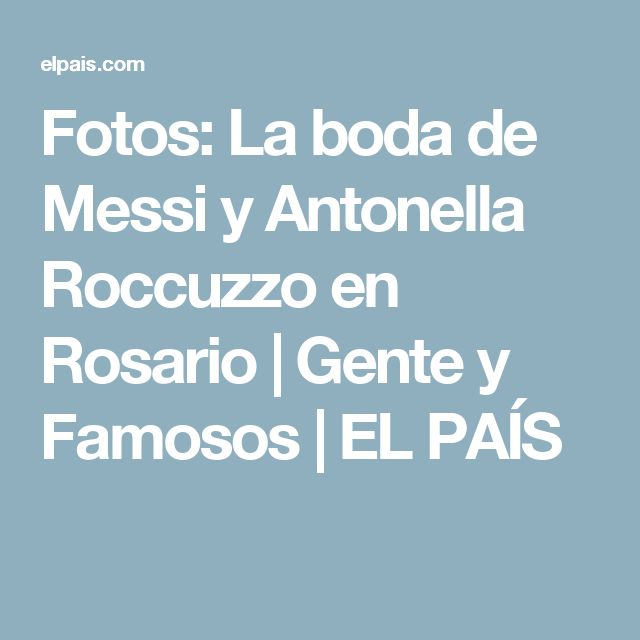 Fotos:  La boda de Messi y Antonella Roccuzzo en Rosario   Gente y Famosos   EL PAÍS
