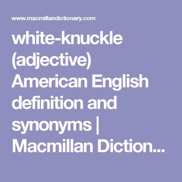 white-knuckle (adjective) American English definition and synonyms | Macmillan Dictionary