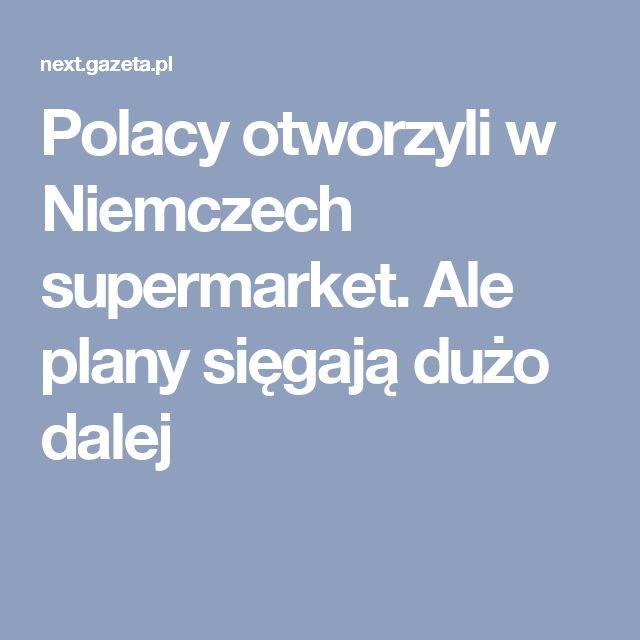Polacy otworzyli w Niemczech supermarket. Ale plany sięgają dużo dalej