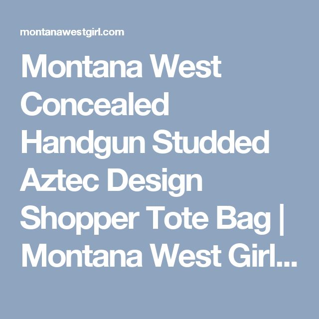 Montana West Concealed Handgun Studded Aztec Design Shopper Tote Bag | Montana West Girl: Authorized Montana West Seller