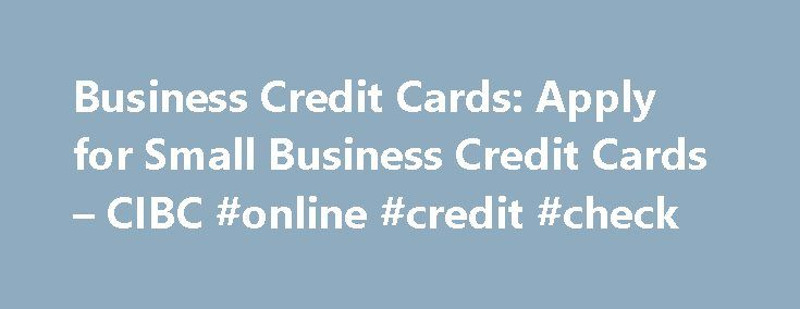 Business Credit Cards: Apply for Small Business Credit Cards – CIBC #online #credit #check http://credit.remmont.com/business-credit-cards-apply-for-small-business-credit-cards-cibc-online-credit-check/  #corporate credit cards # Tools and Advice † Offer applies to the following newly approved credit card accounts: CIBC Aventura Read More...The post Business Credit Cards: Apply for Small Business Credit Cards – CIBC #online #credit #check appeared first on Credit.