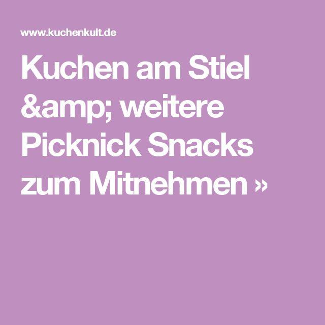 Kuchen am Stiel & weitere Picknick Snacks zum Mitnehmen »