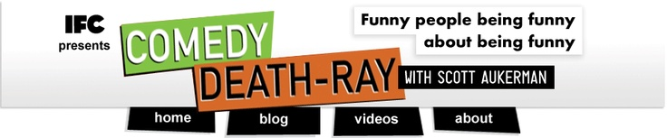IFC and Smart present Comedy Death Ray: Funny people being funny about being funny. With Scott Aukerman.