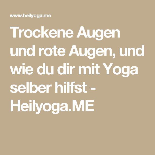 Trockene Augen und rote Augen, und wie du dir mit Yoga selber hilfst - Heilyoga.ME