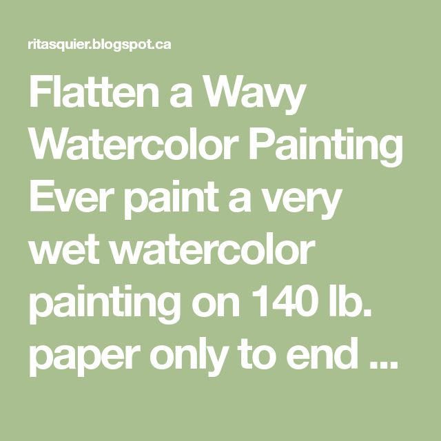 Flatten A Wavy Watercolor Painting Ever Paint A Very Wet