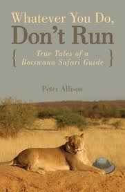 """Add this book, """"Whatever You Do, Don't Run (True Tales of a Botswana Safari Guide)"""" Peter Allison to your reading list!"""