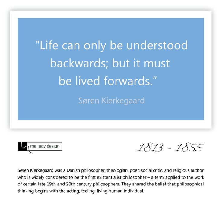 """Life can only be understood backwards; but it must be lived forwards.""  Soren Kierkegaard 1813 - 1855  - mejudydesign.com"