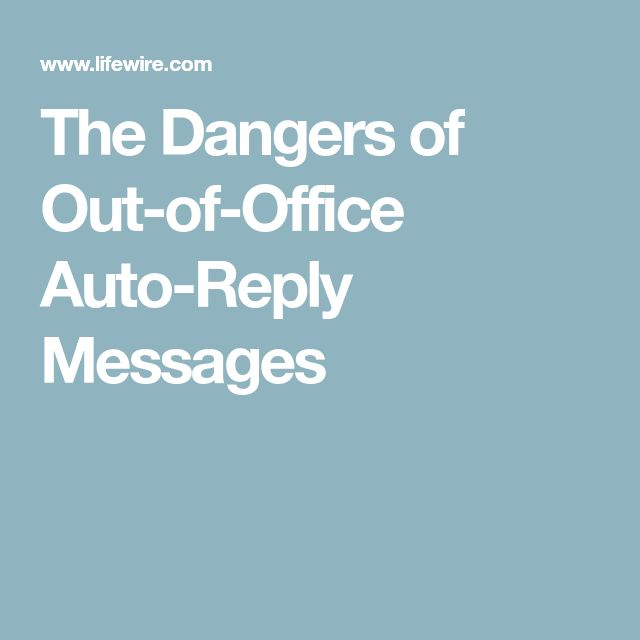 The Dangers of Out-of-Office Auto-Reply Messages