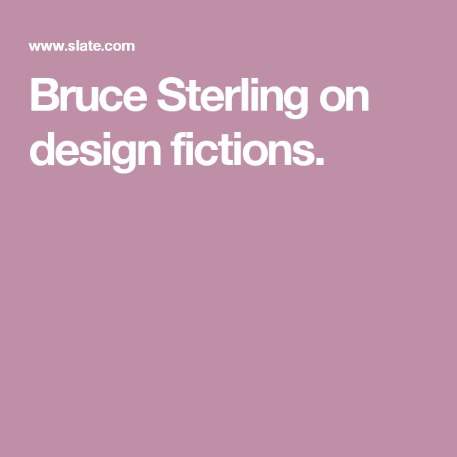 Bruce Sterling on design fictions.