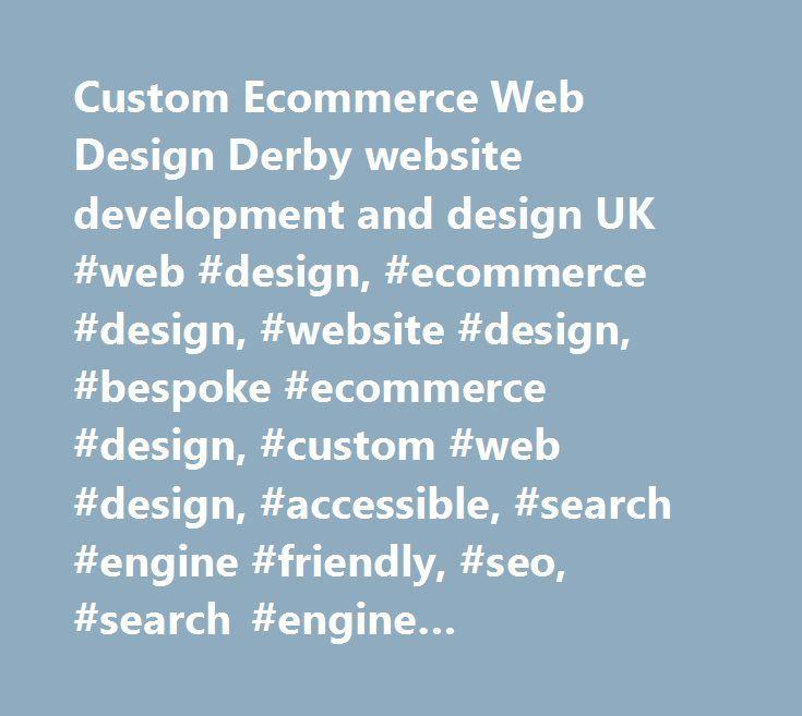 Custom Ecommerce Web Design Derby website development and design UK #web #design, #ecommerce #design, #website #design, #bespoke #ecommerce #design, #custom #web #design, #accessible, #search #engine #friendly, #seo, #search #engine #optimization, #professional, #design http://wyoming.remmont.com/custom-ecommerce-web-design-derby-website-development-and-design-uk-web-design-ecommerce-design-website-design-bespoke-ecommerce-design-custom-web-design-accessible-search-engine/  # Custom…
