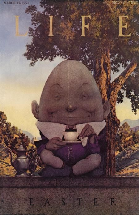 Maxfield Parrish for LIFE Mag., 1921  Humpty Dumpty sat on a wall,  Humpty Dumpty had a great fall;  All the king's horses and all the king's men  Couldn't put Humpty together again.