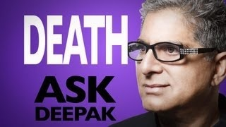 What Is The Meaning of Death? Ask Deepak!, via YouTube.