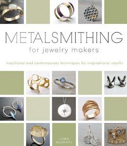 Metalsmithing for Jewelry Makers: Traditional and Contemporary Techniques for Inspirational Results: Jinks McGrath: 9780764165849: Amazon.com: Books.....my next purchase!
