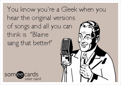 """You know you're a #Gleek when you hear the original versions of songs and all you can think is """"Blaine sang that better!"""""""