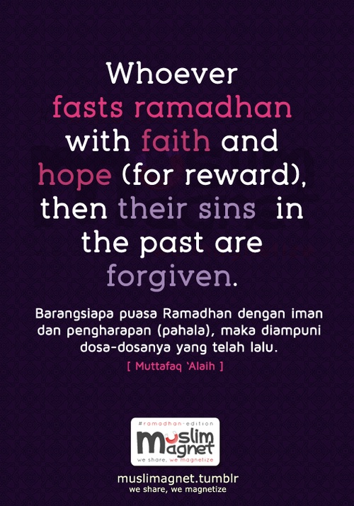 muslimagnet:    Whoever fasts ramadhan with faith and hope (for reward), then their sins in the past are forgiven. - Muttafaq 'Alaih  see more posts at muslimagnet! #ramadhan-edition