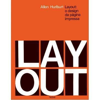 HURLBURT, Allan. Layout: o design da página impressa. São Paulo: Nobel, 2002. 158 páginas.