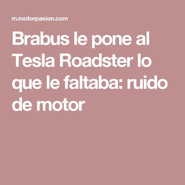 Brabus le pone al Tesla Roadster lo que le faltaba: ruido de motor