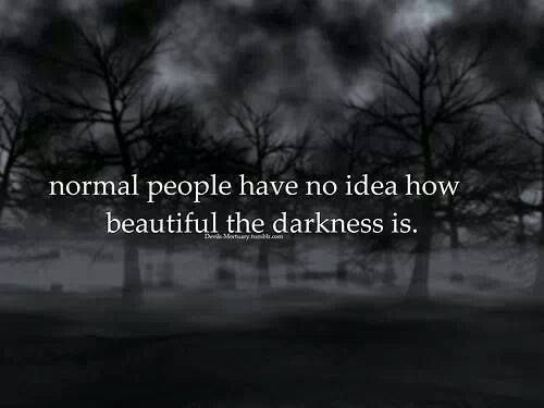 Normal people have no idea how beautiful the darkness is. http://www.janegodmanauthor.com/