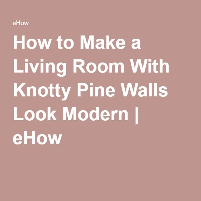 How to Make a Living Room With Knotty Pine Walls Look Modern | eHow
