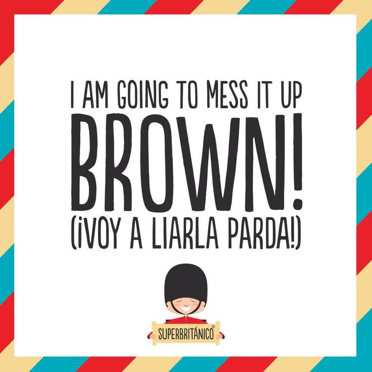 #FelizViernes a lo @Superbritánico : I am going to mess it up brown! (¡Voy a liarla parda!)