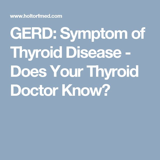 GERD: Symptom of Thyroid Disease - Does Your Thyroid Doctor Know?