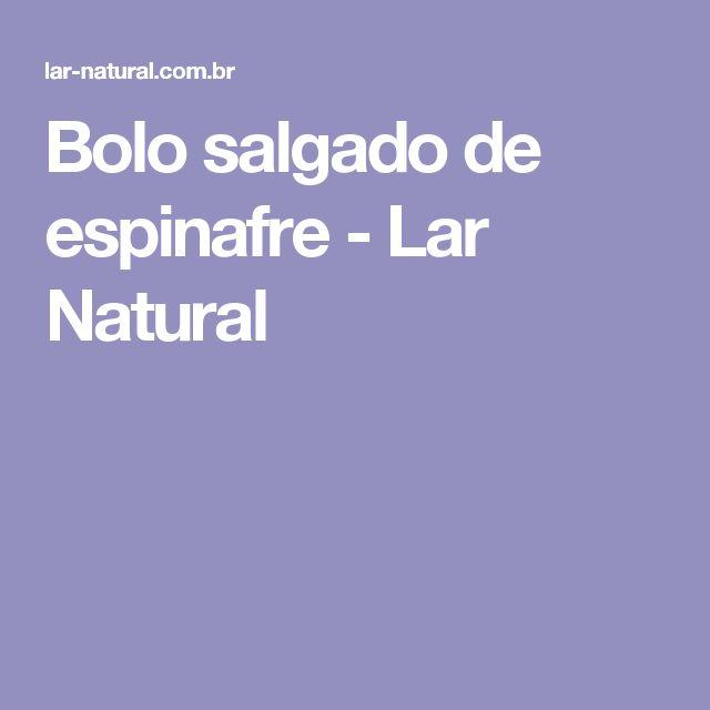 Bolo salgado de espinafre - Lar Natural