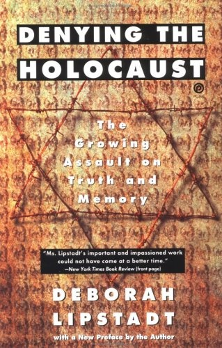 Denying the Holocaust: The Growing Assault on Truth and Memory by Deborah Lipstadt