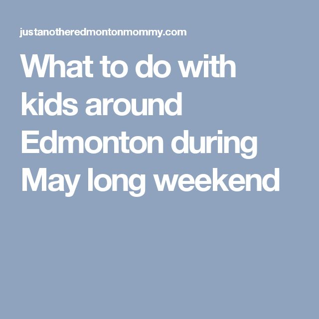 What to do with kids around Edmonton during May long weekend