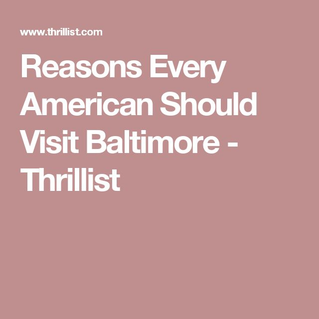 Reasons Every American Should Visit Baltimore - Thrillist