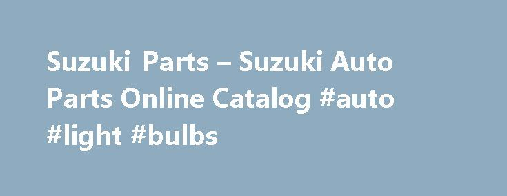 Suzuki Parts – Suzuki Auto Parts Online Catalog #auto #light #bulbs http://autos.remmont.com/suzuki-parts-suzuki-auto-parts-online-catalog-auto-light-bulbs/  #suzuki auto # Suzuki Parts Superstore When your item ships, our system automatically emails you with tracking information. Save piles of cash by buying your Suzuki auto parts from us.... Read more >The post Suzuki Parts – Suzuki Auto Parts Online Catalog #auto #light #bulbs appeared first on Auto.