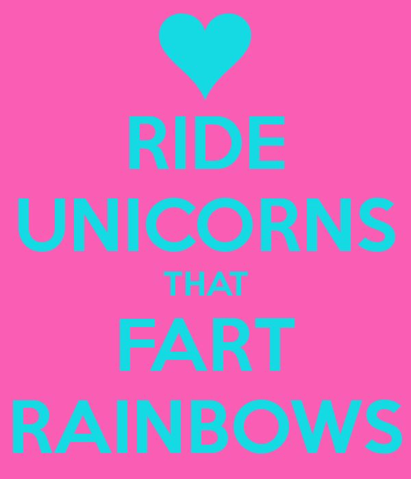 RIDE UNICORNS THAT FART RAINBOWS - KEEP CALM AND CARRY ON Image ...