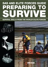 Preparing to Survive: Survival Skills from the world's elite military units: SAS and Elite Forces Guide by Chris McNab, Amber Books
