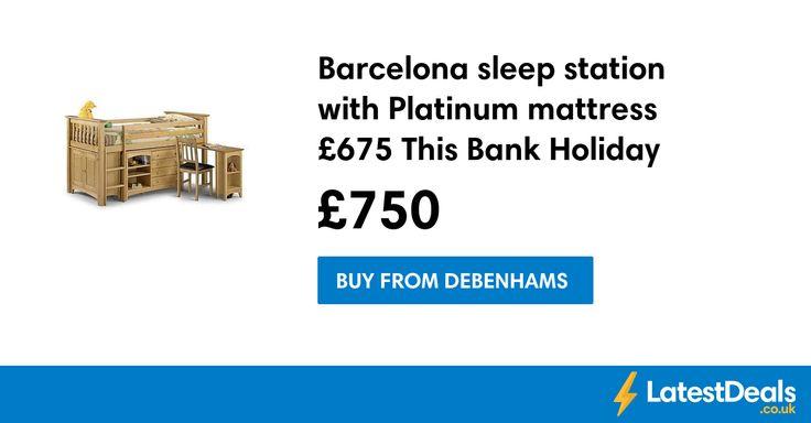 Barcelona sleep station with Platinum mattress £675 This Bank Holiday With Code, £750 at Debenhams