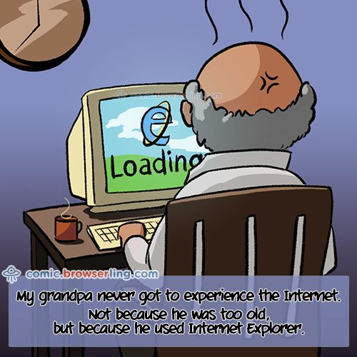 My grandpa never got to experience the Internet. Not because he was too old, but because he used Internet Explorer. #ie #iexplorer #explorer #browser #comic #joke #browserling #grandpa #granddad #internetexplorer