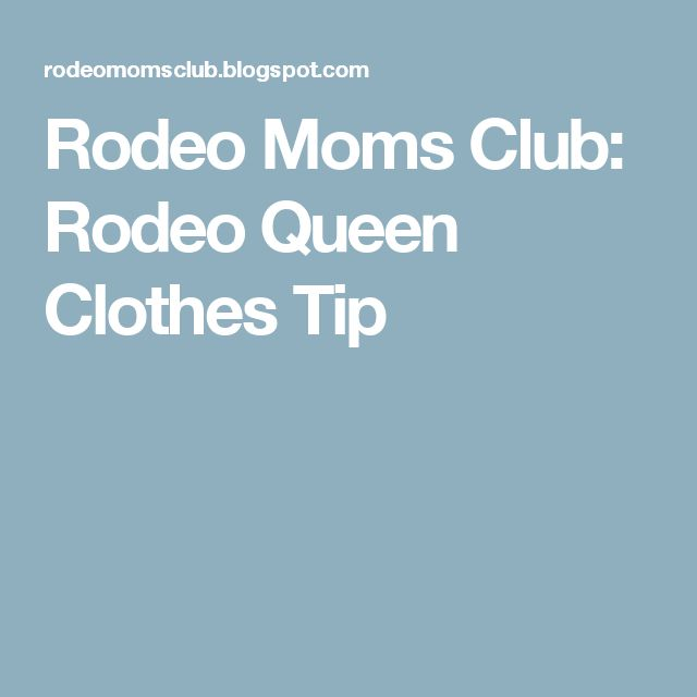 Rodeo Moms Club: Rodeo Queen Clothes Tip