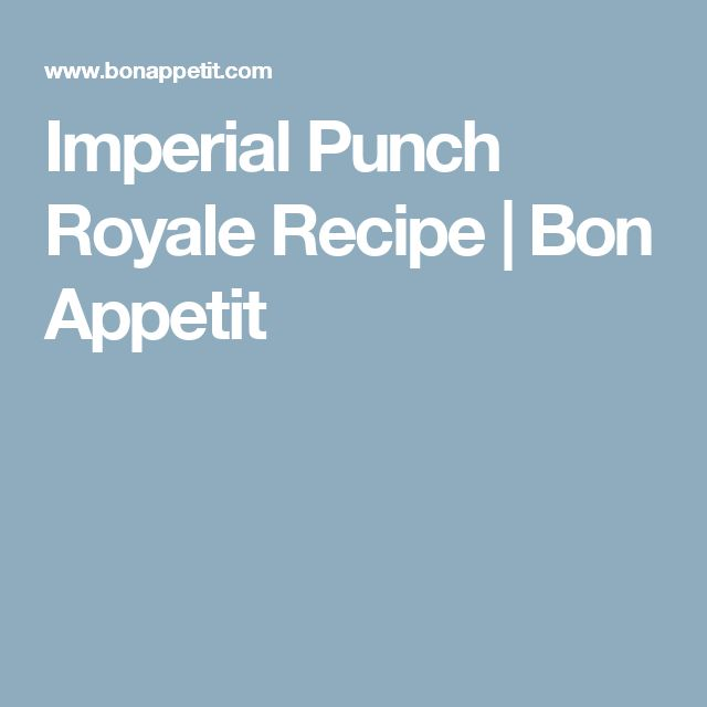 Imperial Punch Royale Recipe   Bon Appetit