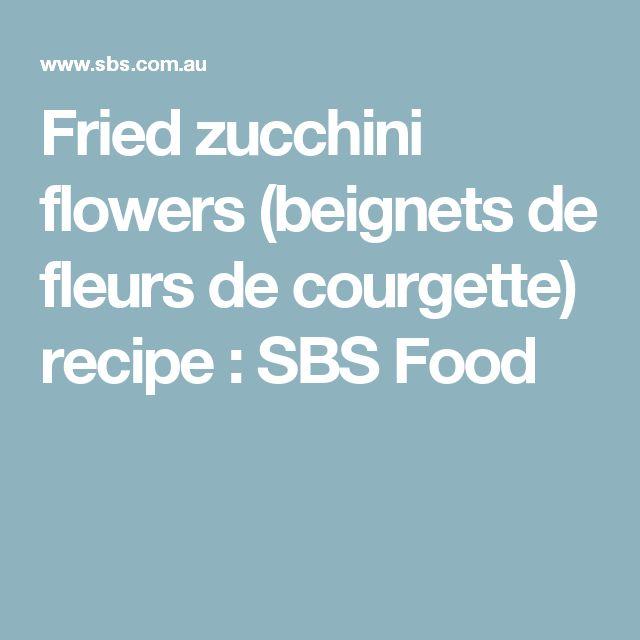 Fried zucchini flowers (beignets de fleurs de courgette) recipe : SBS Food