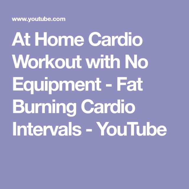 At Home Cardio Workout with No Equipment - Fat Burning Cardio Intervals - YouTube