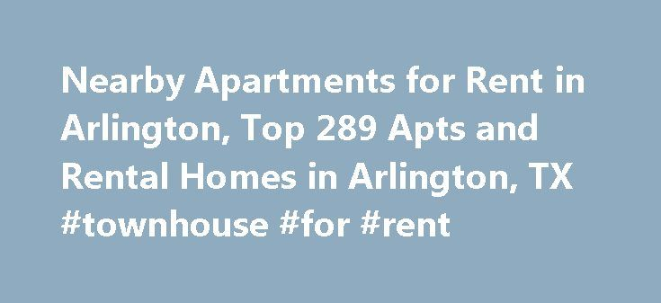 Nearby Apartments for Rent in Arlington, Top 289 Apts and Rental Homes in Arlington, TX #townhouse #for #rent http://apartment.remmont.com/nearby-apartments-for-rent-in-arlington-top-289-apts-and-rental-homes-in-arlington-tx-townhouse-for-rent/  #arlington apartments # Arlington, TX Apartments and Homes for Rent Moving To: XX address The cost calculator is intended to provide a ballpark estimate for information purposes only and is not to be considered an actual quote of your total moving…