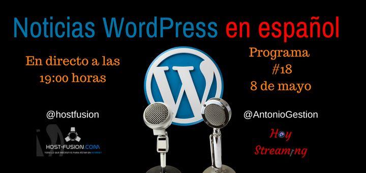 Programa 18 de Noticias WordPress en españolComenzamos la segunda semana de mayo con toda la actualidad en Noticias WordPress en español,  la mejor opción para estar bien informado sobre el mundo WordPress.Esta es la edición número 18 y contará con nuestros apartados habituales: plugins para WordPress, avisos de seguridad, trucos, eventos WordPress y otras noticias relevantes.El espacio Noticias WordPress en español se emite tres veces por semana:  los lunes, miércoles y viernes a las 19:00