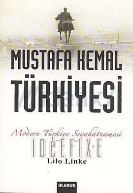 Mustafa Kemal Türkiyesi - Modern Türkiye Seyahatnamesi (Modern Türkiye Seyahatnamesi) Orjinal isim: Allah Dethroned: A Journey Through Modern Turkey, 1936 Lilo Linke