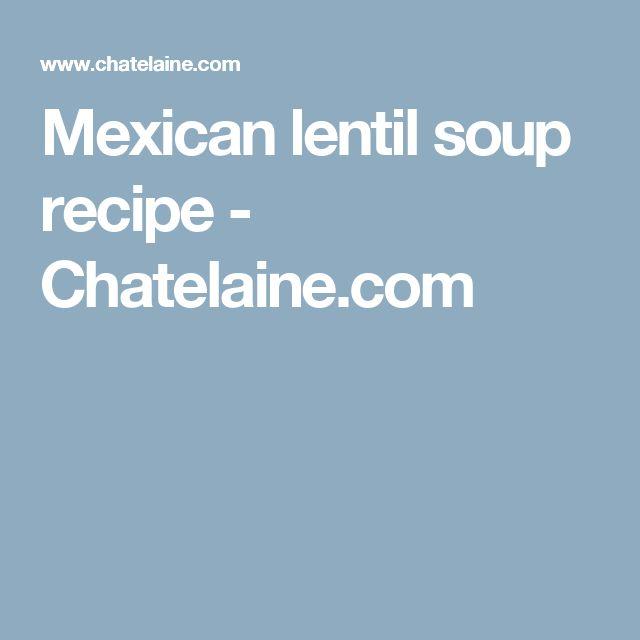 Mexican lentil soup recipe - Chatelaine.com