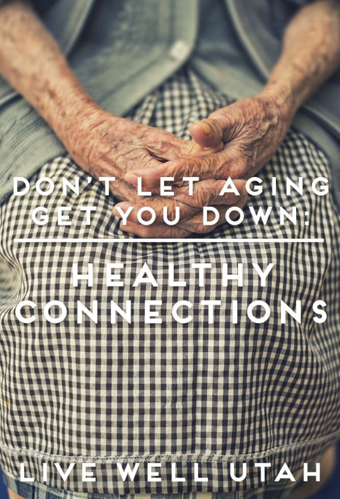 Don T Let Aging Get You Down Healthy Connections Aging Let It Be Connection
