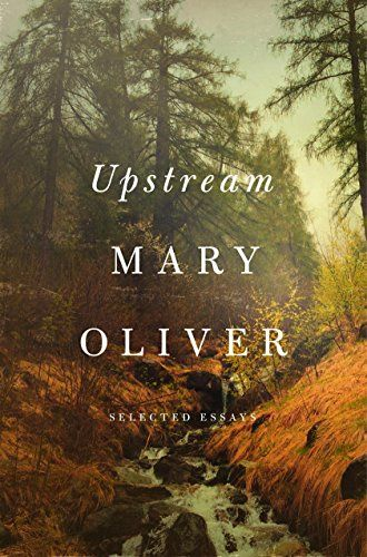 """Humility is the prize of the leaf-world. Vain-glory is the bane of us, the humans.""  The only thing better than Mary Oliver poems are her essays."