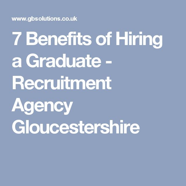 7 Benefits of Hiring a Graduate - Recruitment Agency Gloucestershire