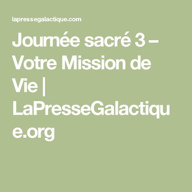 Journée sacré 3 – Votre Mission de Vie | LaPresseGalactique.org